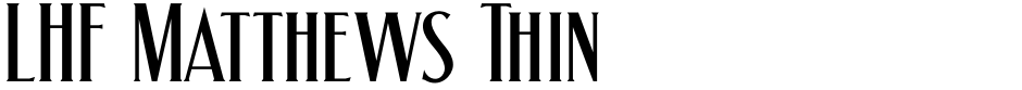 Click to view  LHF Matthews Thin font, character set and sample text