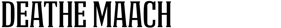 Click to view  DEATHE MAACH font, character set and sample text
