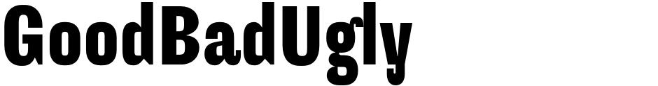 Click to view  GoodBadUgly font, character set and sample text