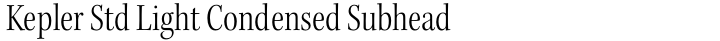Kepler Std Light Condensed Subhead