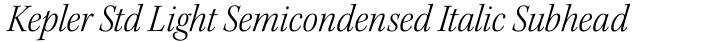 Kepler Std Light Semicondensed Italic Subhead