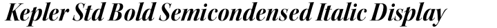 Kepler Std Bold Semicondensed Italic Display