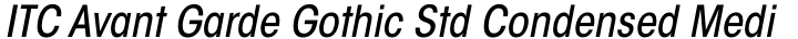 ITC Avant Garde Gothic Std Condensed Medium Oblique